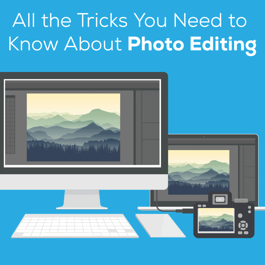All the Tricks You Need to Know About Photo Editing